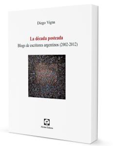 Diego-Vigna-La-decada-posteada-blogs-de-escritores-argentinos-2002-2012